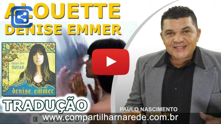 Allouette (tradução) - Denise Emmer - PAULO NASCIMENTO(Pebinha) - Compartilhar na Rede